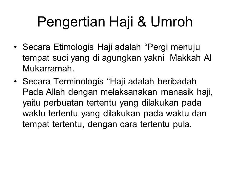 Pengertian Haji & Umroh Secara Etimologis Haji adalah Pergi menuju tempat suci yang di agungkan yakni Makkah Al Mukarramah.