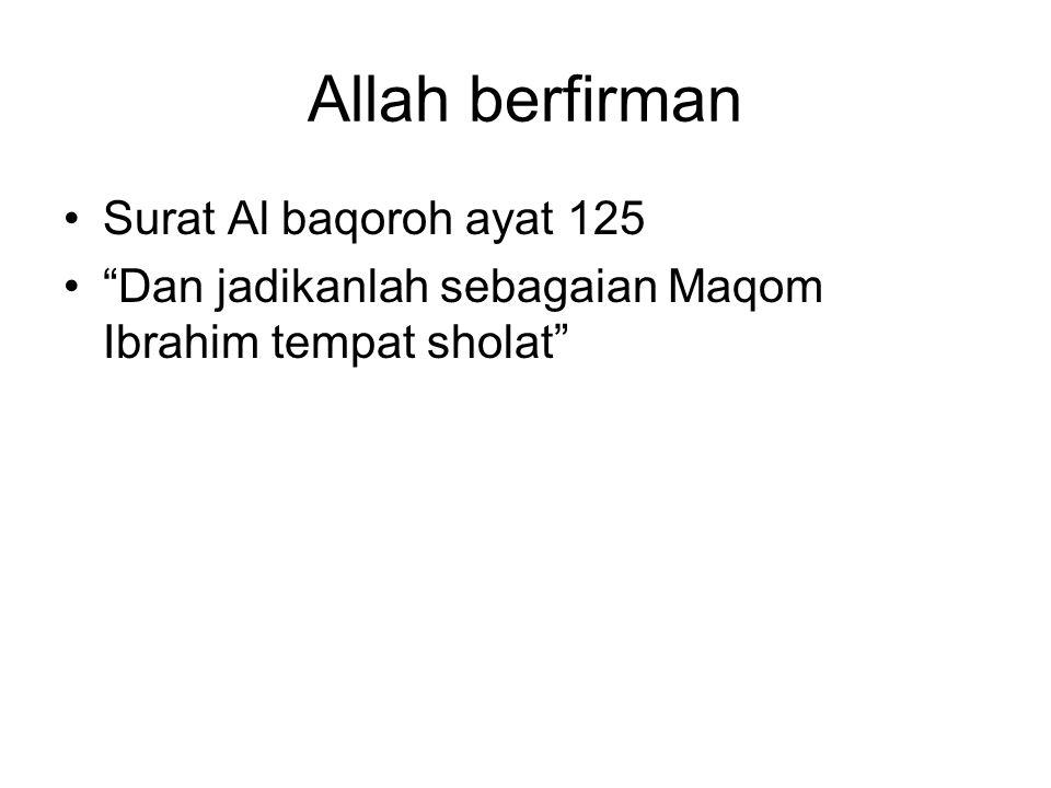 Allah berfirman Surat Al baqoroh ayat 125 Dan jadikanlah sebagaian Maqom Ibrahim tempat sholat