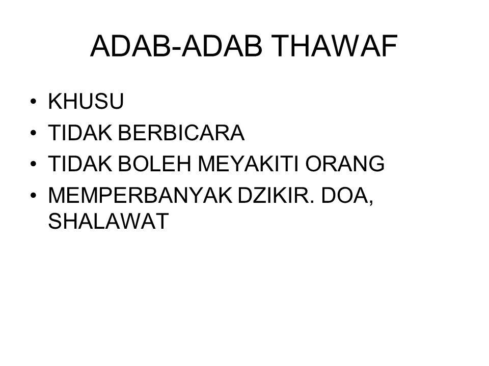ADAB-ADAB THAWAF KHUSU TIDAK BERBICARA TIDAK BOLEH MEYAKITI ORANG MEMPERBANYAK DZIKIR.
