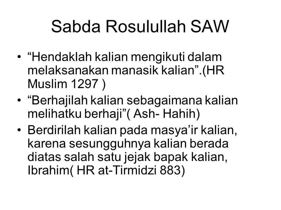 Sabda Rosulullah SAW Hendaklah kalian mengikuti dalam melaksanakan manasik kalian .(HR Muslim 1297 ) Berhajilah kalian sebagaimana kalian melihatku berhaji ( Ash- Hahih) Berdirilah kalian pada masya'ir kalian, karena sesungguhnya kalian berada diatas salah satu jejak bapak kalian, Ibrahim( HR at-Tirmidzi 883)