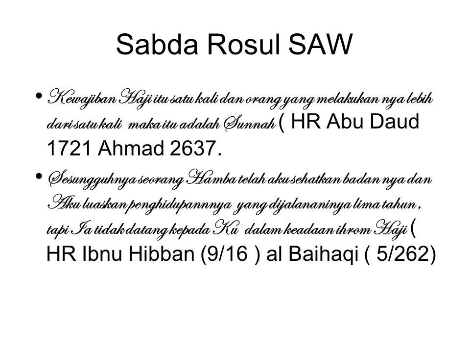 Sabda Rosul SAW Kewajiban Haji itu satu kali dan orang yang melakukan nya lebih dari satu kali maka itu adalah Sunnah ( HR Abu Daud 1721 Ahmad 2637.