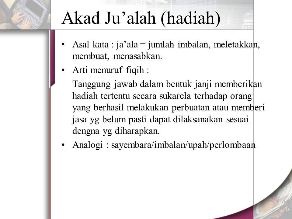 Akad Ju'alah (hadiah) Asal kata : ja'ala = jumlah imbalan, meletakkan, membuat, menasabkan.