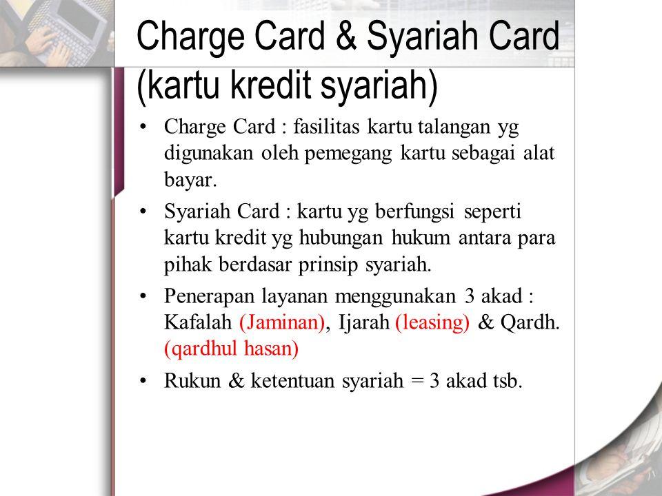 Charge Card & Syariah Card (kartu kredit syariah) Charge Card : fasilitas kartu talangan yg digunakan oleh pemegang kartu sebagai alat bayar.