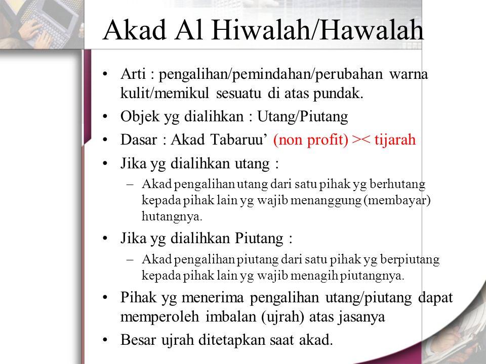 Akad Al Hiwalah/Hawalah Arti : pengalihan/pemindahan/perubahan warna kulit/memikul sesuatu di atas pundak.