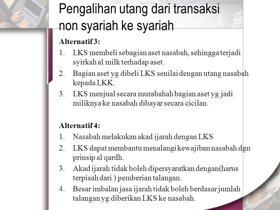 Alternatif 3: 1.LKS membeli sebagian aset nasabah, sehingga terjadi syirkah al milk terhadap aset.