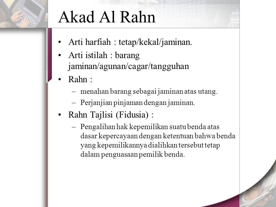 Akad Al Rahn Arti harfiah : tetap/kekal/jaminan.