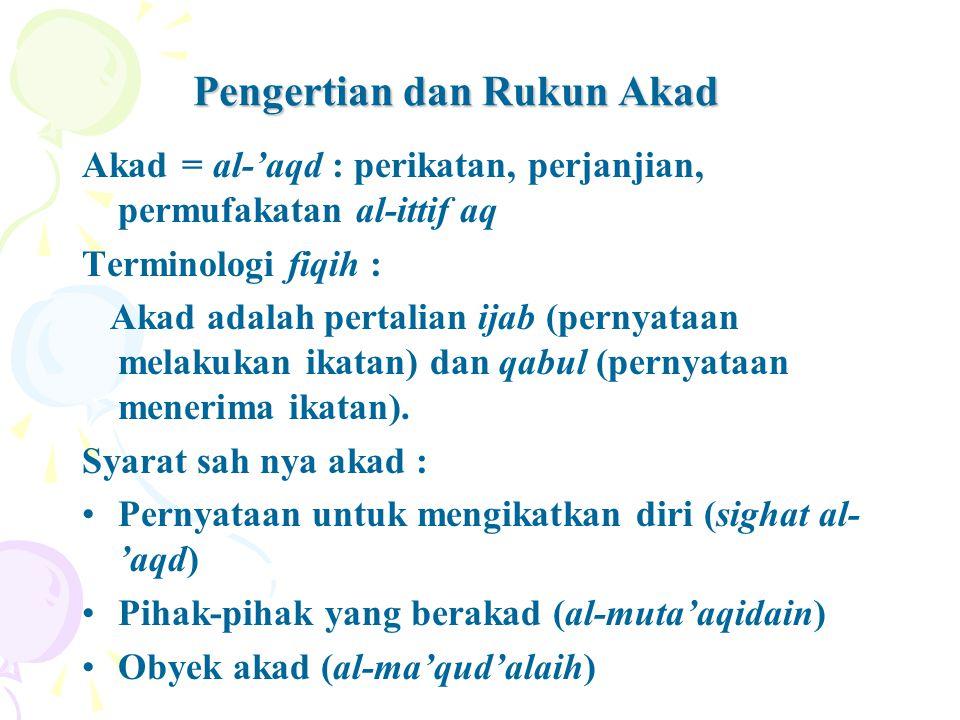 Pengertian dan Rukun Akad Akad = al-'aqd : perikatan, perjanjian, permufakatan al-ittif aq Terminologi fiqih : Akad adalah pertalian ijab (pernyataan melakukan ikatan) dan qabul (pernyataan menerima ikatan).