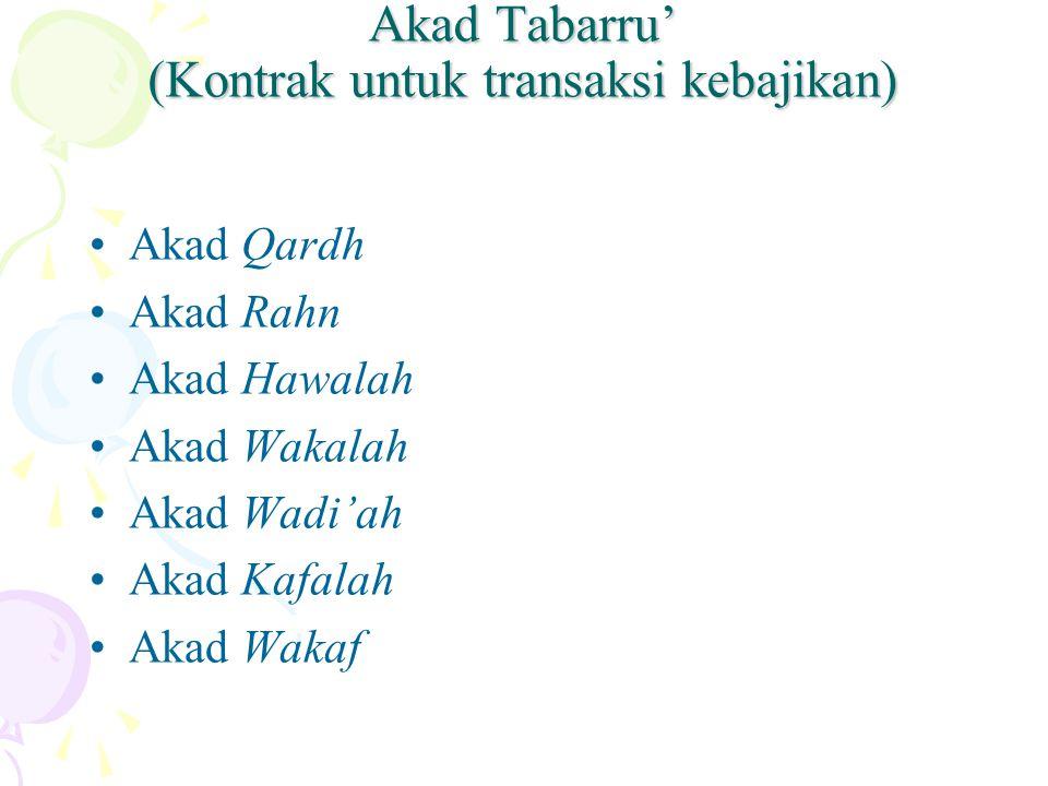 Akad Tabarru' (Kontrak untuk transaksi kebajikan) Akad Qardh Akad Rahn Akad Hawalah Akad Wakalah Akad Wadi'ah Akad Kafalah Akad Wakaf