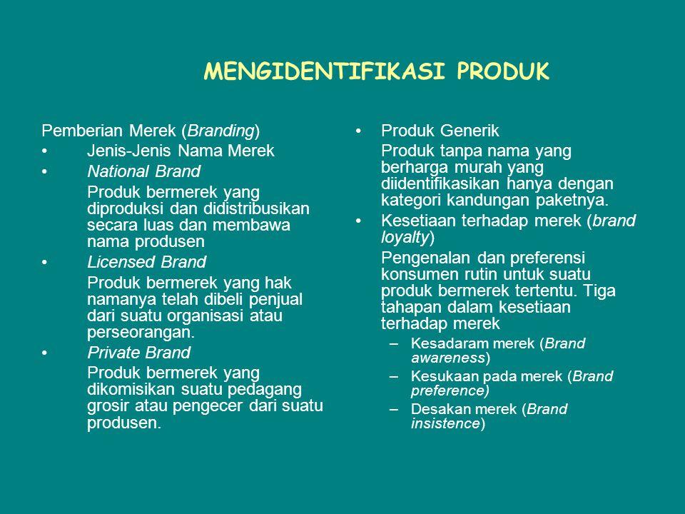 MENGIDENTIFIKASI PRODUK Pemberian Merek (Branding) Jenis-Jenis Nama Merek National Brand Produk bermerek yang diproduksi dan didistribusikan secara luas dan membawa nama produsen Licensed Brand Produk bermerek yang hak namanya telah dibeli penjual dari suatu organisasi atau perseorangan.