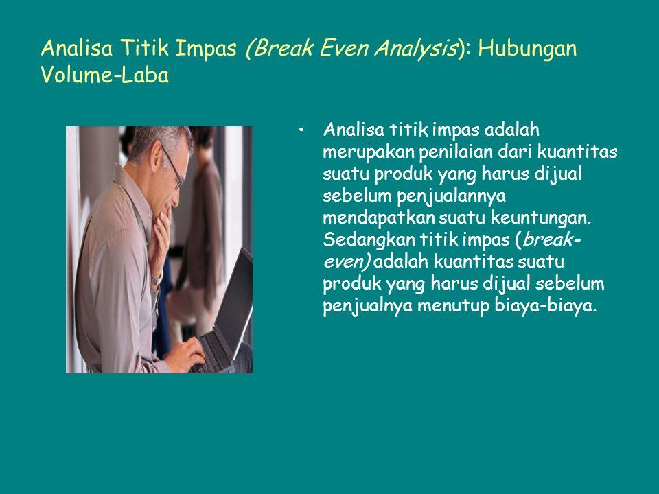 Analisa Titik Impas (Break Even Analysis): Hubungan Volume-Laba Analisa titik impas adalah merupakan penilaian dari kuantitas suatu produk yang harus dijual sebelum penjualannya mendapatkan suatu keuntungan.