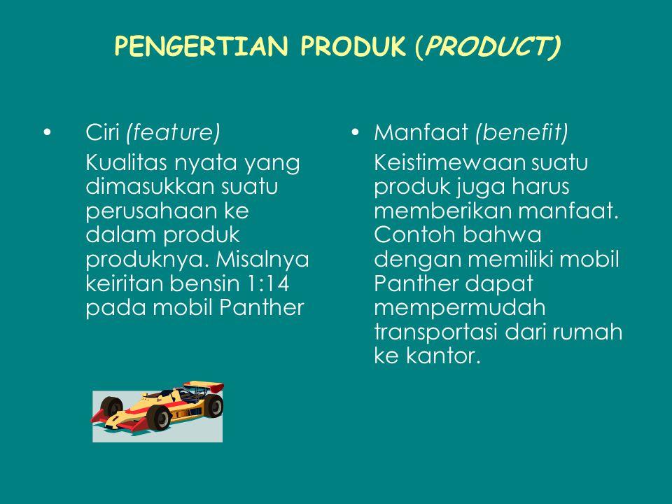 PENGERTIAN PRODUK (PRODUCT) Ciri (feature) Kualitas nyata yang dimasukkan suatu perusahaan ke dalam produk produknya.