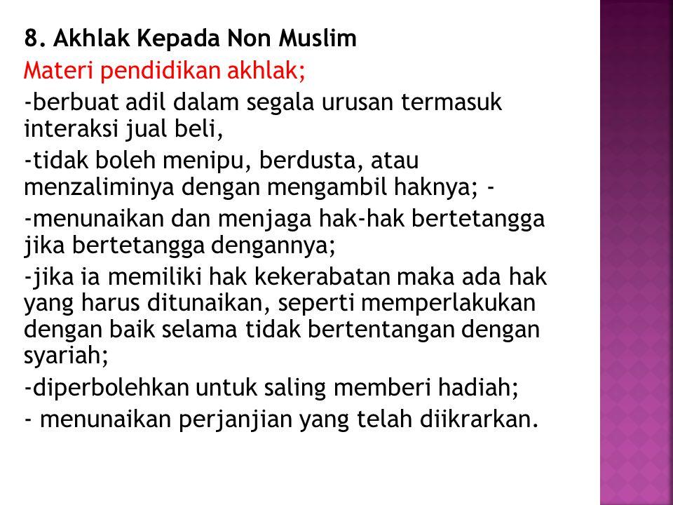 8. Akhlak Kepada Non Muslim Materi pendidikan akhlak; -berbuat adil dalam segala urusan termasuk interaksi jual beli, -tidak boleh menipu, berdusta, a