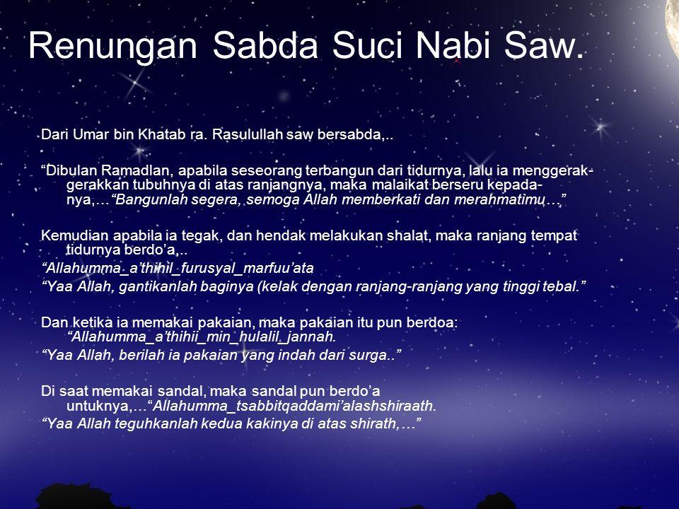 """Renungan Sabda Suci Nabi Saw. Dari Umar bin Khatab ra. Rasulullah saw bersabda,.. """"Dibulan Ramadlan, apabila seseorang terbangun dari tidurnya, lalu i"""