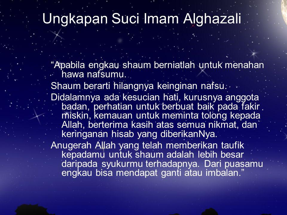 """Ungkapan Suci Imam Alghazali """"Apabila engkau shaum berniatlah untuk menahan hawa nafsumu. Shaum berarti hilangnya keinginan nafsu. Didalamnya ada kesu"""