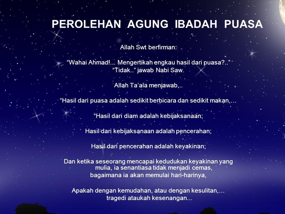 PEROLEHAN AGUNG IBADAH PUASA Allah Swt berfirman: Wahai Ahmad!...