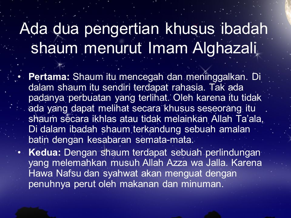 Ada dua pengertian khusus ibadah shaum menurut Imam Alghazali Pertama: Shaum itu mencegah dan meninggalkan. Di dalam shaum itu sendiri terdapat rahasi