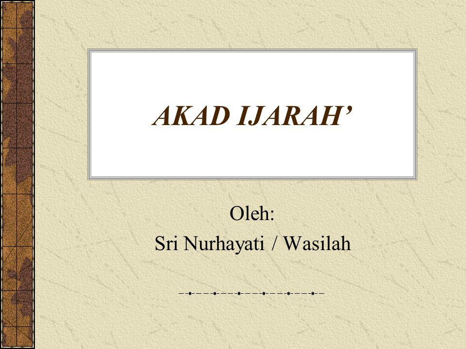 AKAD IJARAH' Oleh: Sri Nurhayati / Wasilah
