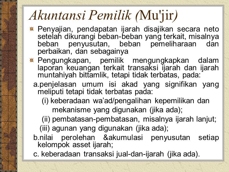 Akuntansi Pemilik (Mu'jir) Penyajian, pendapatan ijarah disajikan secara neto setelah dikurangi beban-beban yang terkait, misalnya beban penyusutan, b
