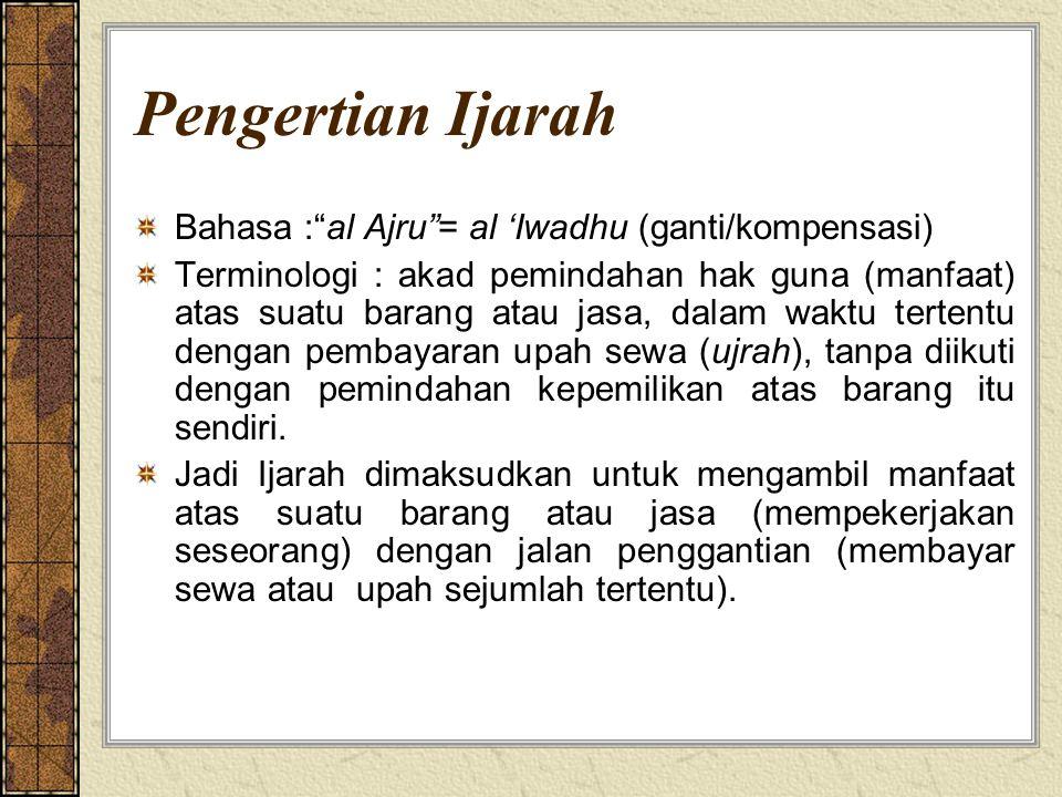 """Pengertian Ijarah Bahasa :""""al Ajru""""= al 'Iwadhu (ganti/kompensasi) Terminologi : akad pemindahan hak guna (manfaat) atas suatu barang atau jasa, dalam"""
