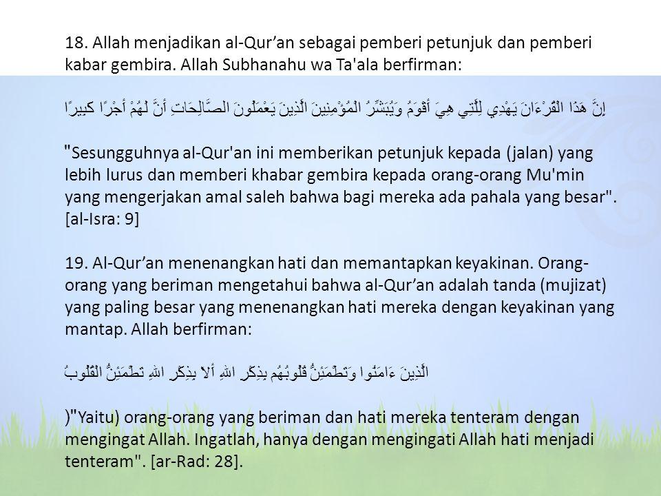 18. Allah menjadikan al-Qur'an sebagai pemberi petunjuk dan pemberi kabar gembira. Allah Subhanahu wa Ta'ala berfirman: إِنَّ هَذَا الْقُرْءَانَ يَهْد