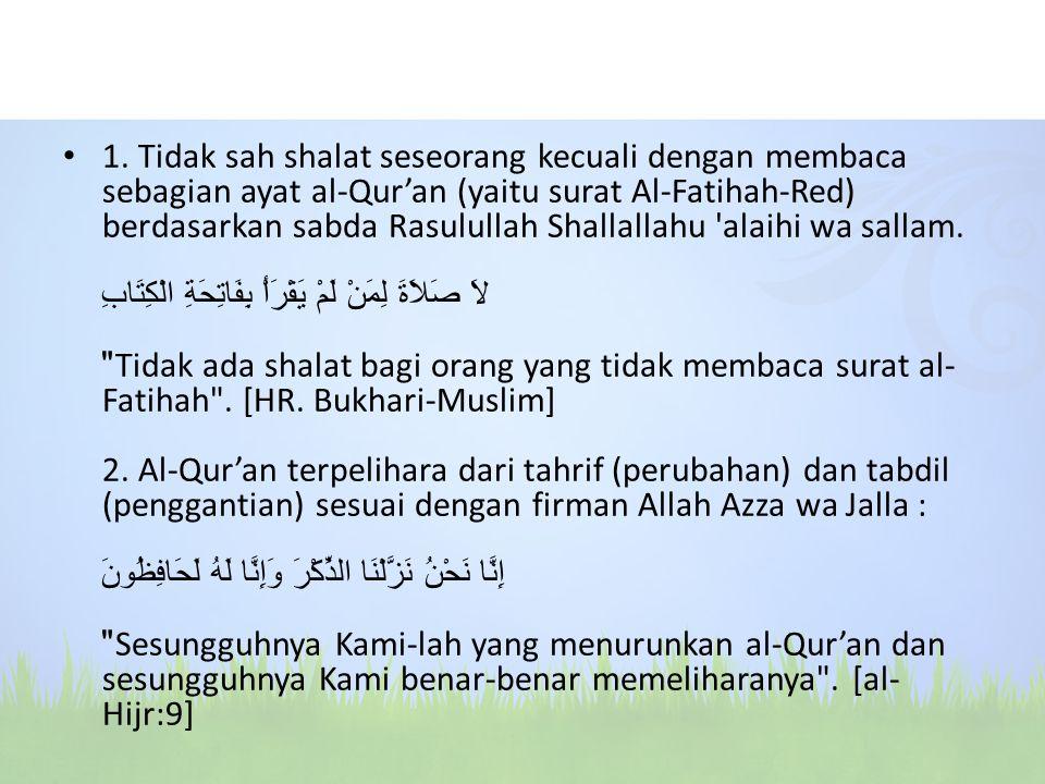 1. Tidak sah shalat seseorang kecuali dengan membaca sebagian ayat al-Qur'an (yaitu surat Al-Fatihah-Red) berdasarkan sabda Rasulullah Shallallahu 'al