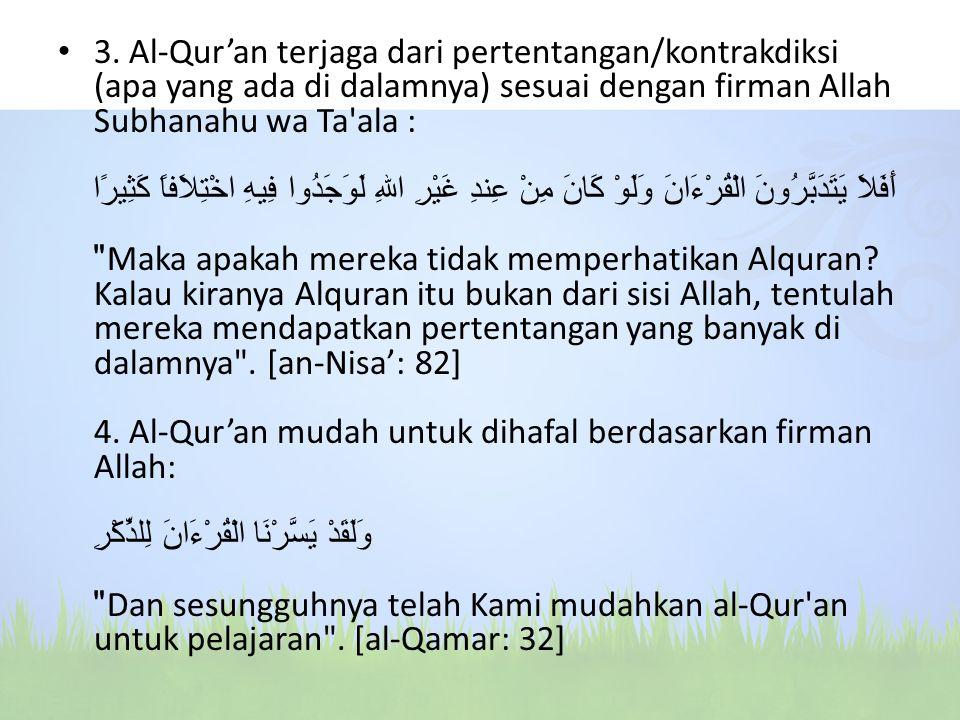 3. Al-Qur'an terjaga dari pertentangan/kontrakdiksi (apa yang ada di dalamnya) sesuai dengan firman Allah Subhanahu wa Ta'ala : أَفَلاَ يَتَدَبَّرُونَ