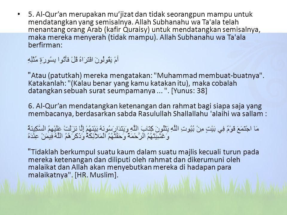 5. Al-Qur'an merupakan mu'jizat dan tidak seorangpun mampu untuk mendatangkan yang semisalnya. Allah Subhanahu wa Ta'ala telah menantang orang Arab (k