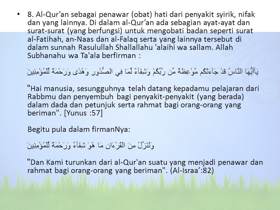 8. Al-Qur'an sebagai penawar (obat) hati dari penyakit syirik, nifak dan yang lainnya. Di dalam al-Qur'an ada sebagian ayat-ayat dan surat-surat (yang