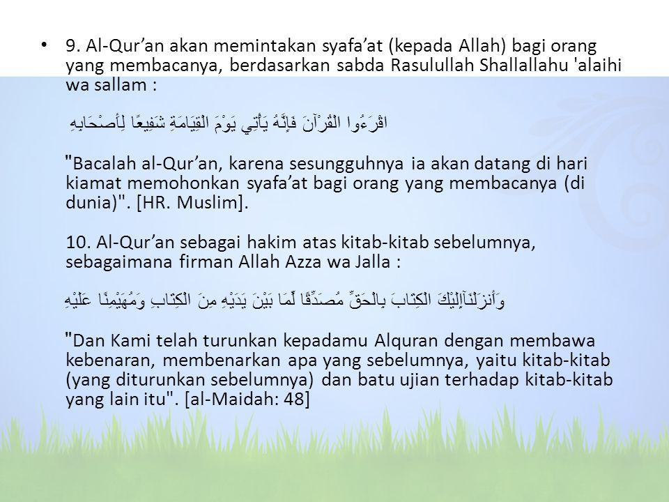 9. Al-Qur'an akan memintakan syafa'at (kepada Allah) bagi orang yang membacanya, berdasarkan sabda Rasulullah Shallallahu 'alaihi wa sallam : اقْرَءُو