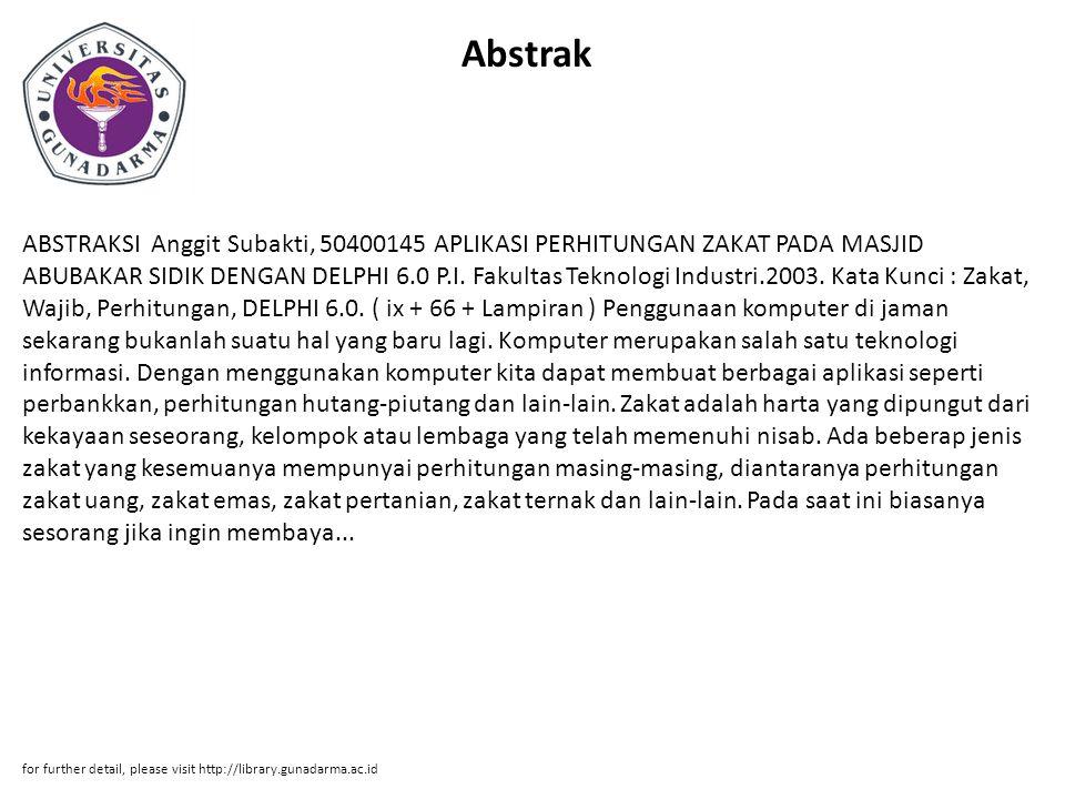 Abstrak ABSTRAKSI Anggit Subakti, 50400145 APLIKASI PERHITUNGAN ZAKAT PADA MASJID ABUBAKAR SIDIK DENGAN DELPHI 6.0 P.I. Fakultas Teknologi Industri.20