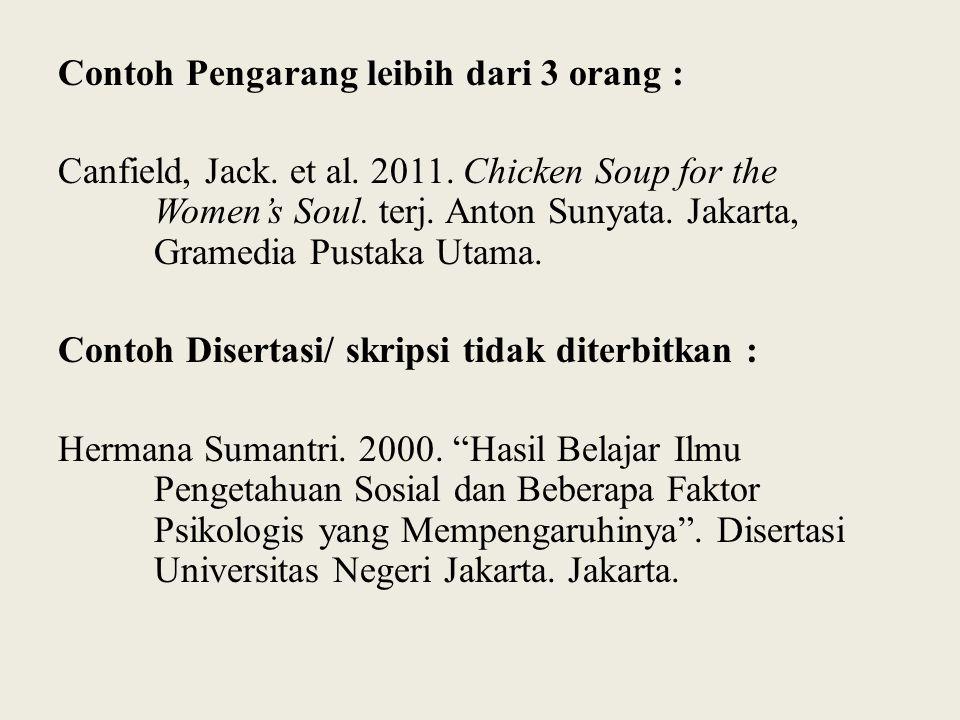 Contoh Pengarang leibih dari 3 orang : Canfield, Jack. et al. 2011. Chicken Soup for the Women's Soul. terj. Anton Sunyata. Jakarta, Gramedia Pustaka