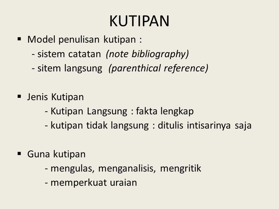 KUTIPAN  Model penulisan kutipan : - sistem catatan (note bibliography) - sitem langsung (parenthical reference)  Jenis Kutipan - Kutipan Langsung :