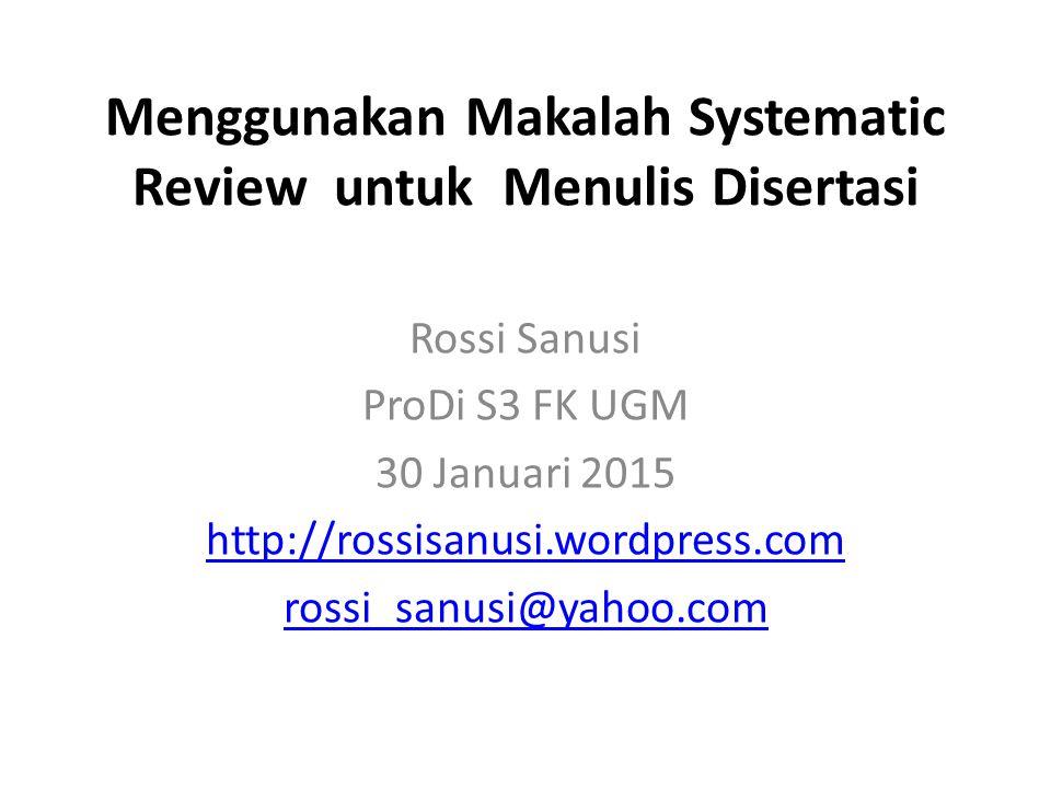 Menggunakan Makalah Systematic Review untuk Menulis Disertasi Rossi Sanusi ProDi S3 FK UGM 30 Januari 2015 http://rossisanusi.wordpress.com rossi_sanu