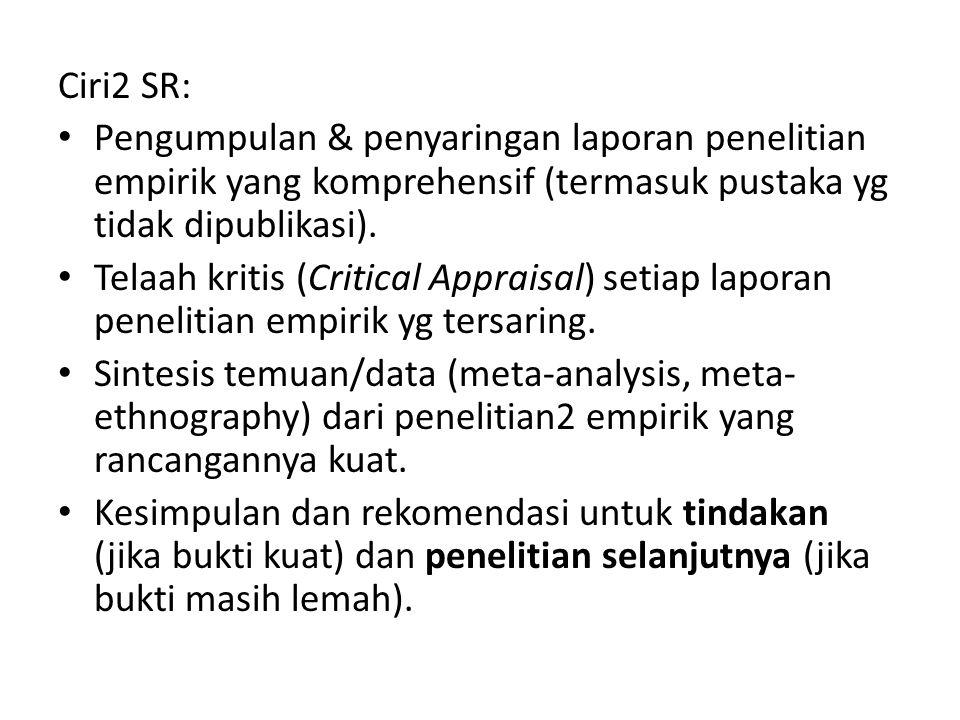 Ciri2 SR: Pengumpulan & penyaringan laporan penelitian empirik yang komprehensif (termasuk pustaka yg tidak dipublikasi). Telaah kritis (Critical Appr