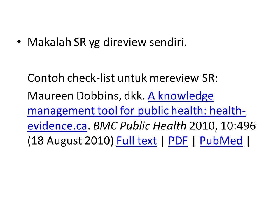 Makalah SR yg direview sendiri. Contoh check-list untuk mereview SR: Maureen Dobbins, dkk. A knowledge management tool for public health: health- evid