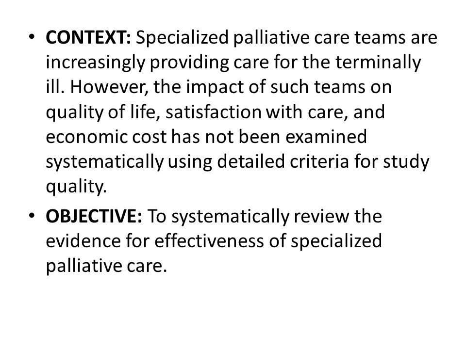 CONTEXT: Specialized palliative care teams are increasingly providing care for the terminally ill. However, the impact of such teams on quality of lif