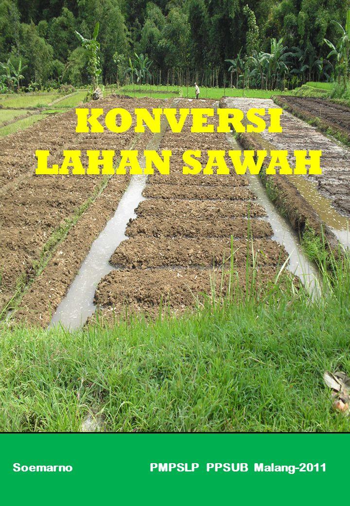 Soemarno PMPSLP PPSUB Malang-2011 KONVERSI LAHAN SAWAH