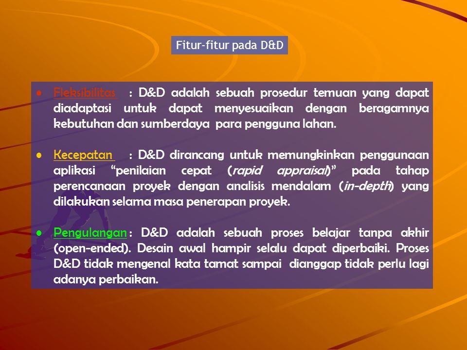 Fitur-fitur pada D&D Fleksibilitas : D&D adalah sebuah prosedur temuan yang dapat diadaptasi untuk dapat menyesuaikan dengan beragamnya kebutuhan dan