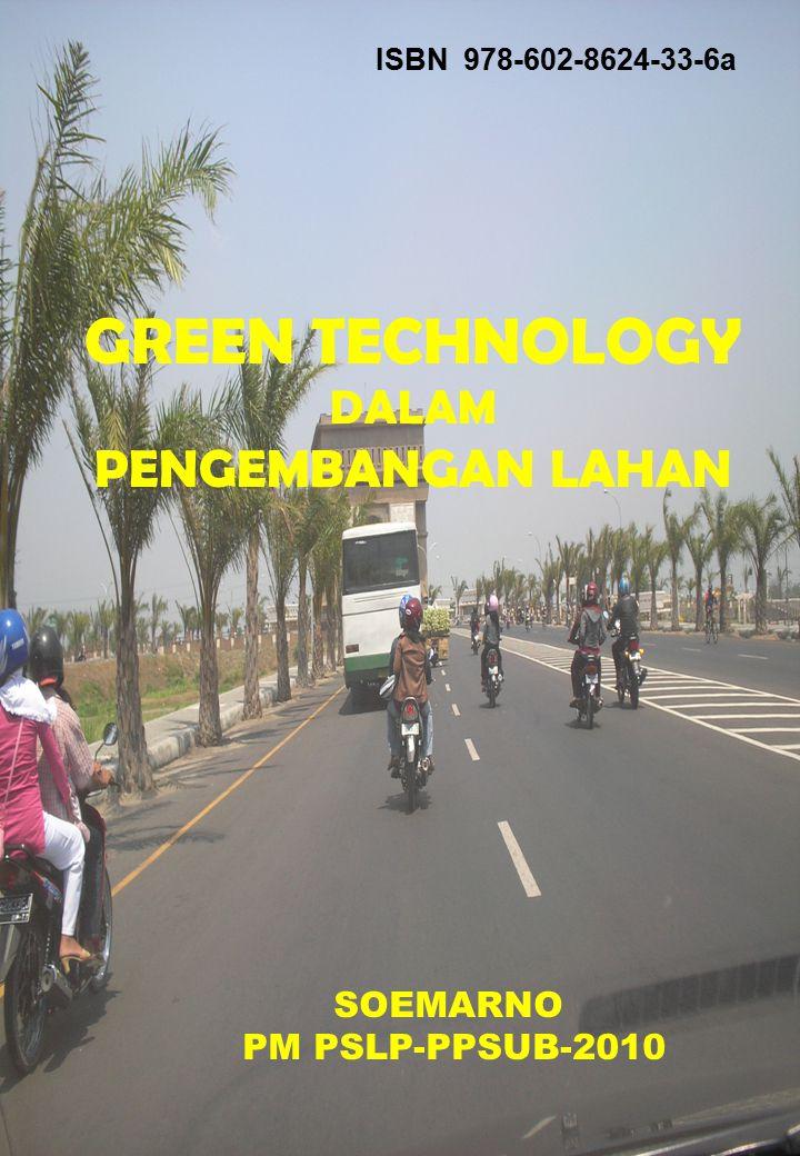 GREEN TECHNOLOGY DALAM PENGEMBANGAN LAHAN SOEMARNO PM PSLP-PPSUB-2010 ISBN 978-602-8624-33-6a