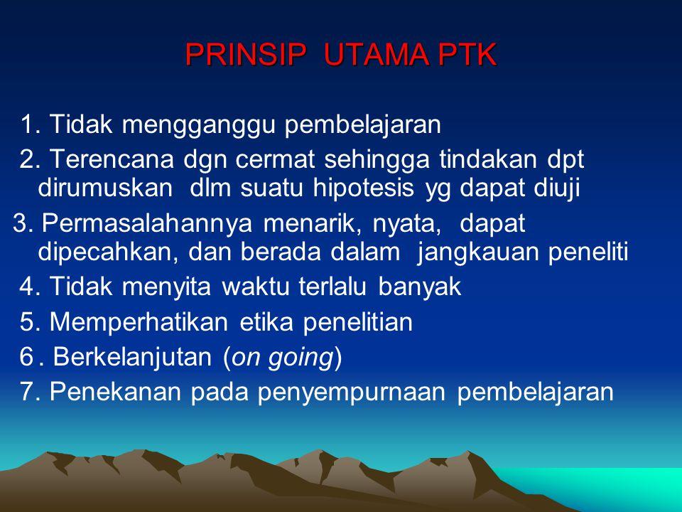 PRINSIP UTAMA PTK 1.Tidak mengganggu pembelajaran 2.