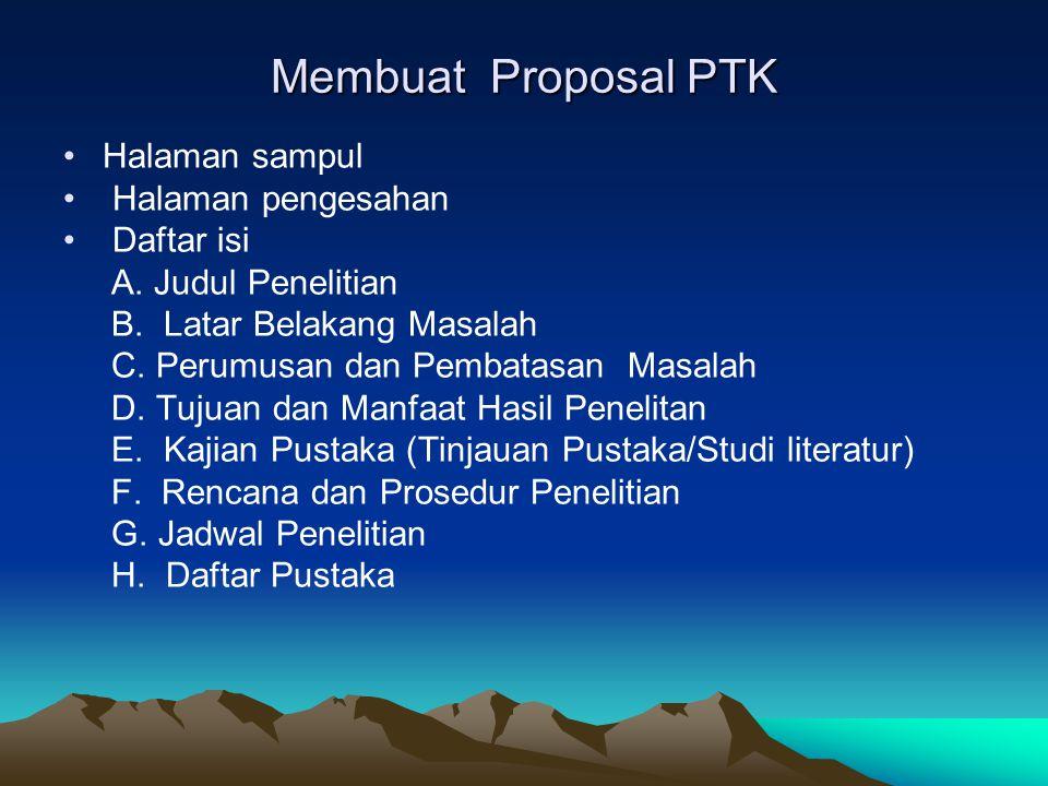 Membuat Proposal PTK Halaman sampul Halaman pengesahan Daftar isi A.