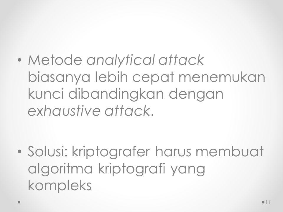 Metode analytical attack biasanya lebih cepat menemukan kunci dibandingkan dengan exhaustive attack. Solusi: kriptografer harus membuat algoritma krip