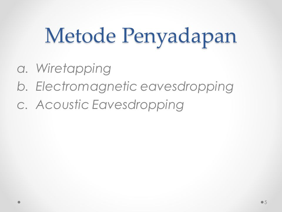 Metode Penyadapan a.Wiretapping b.Electromagnetic eavesdropping c.Acoustic Eavesdropping 5