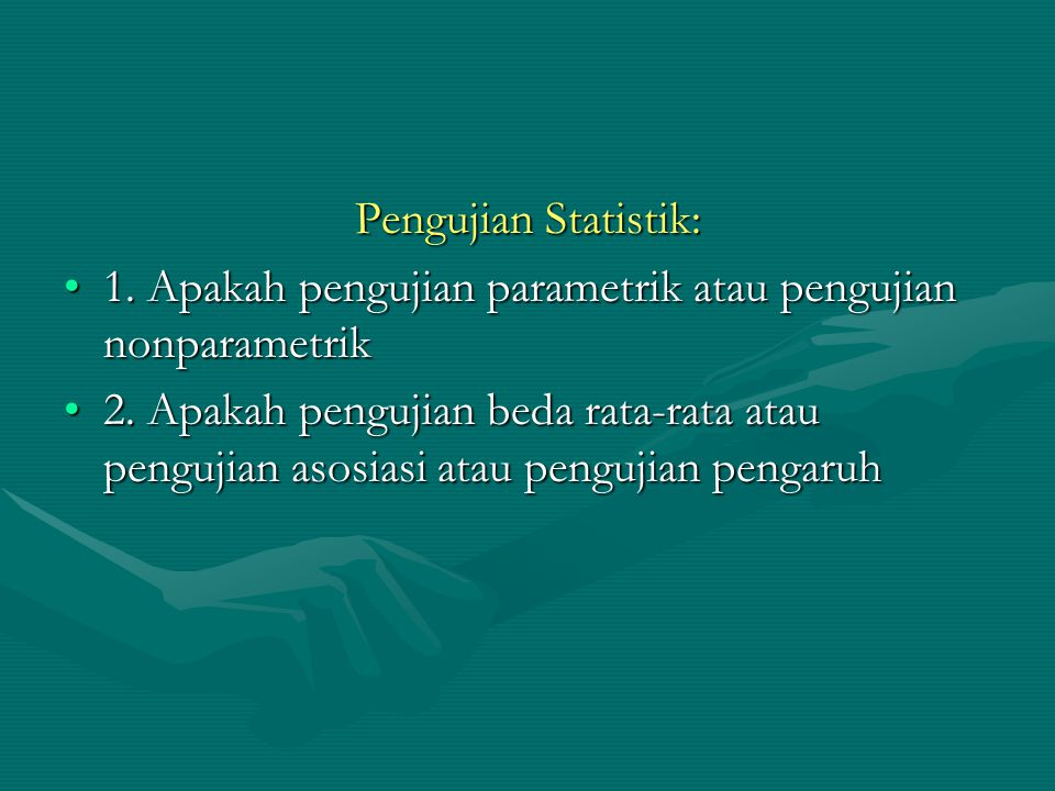 Pengujian Statistik: 1. Apakah pengujian parametrik atau pengujian nonparametrik1. Apakah pengujian parametrik atau pengujian nonparametrik 2. Apakah