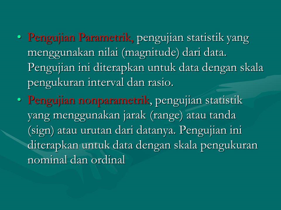 Pengujian Parametrik, pengujian statistik yang menggunakan nilai (magnitude) dari data. Pengujian ini diterapkan untuk data dengan skala pengukuran in