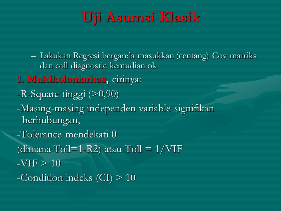Uji Asumsi Klasik –Lakukan Regresi berganda masukkan (centang) Cov matriks dan coll diagnostic kemudian ok 1. Multikoloniaritas, cirinya: -R-Square ti