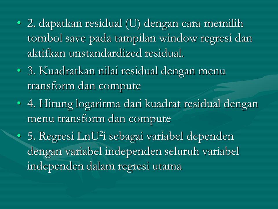 2. dapatkan residual (U) dengan cara memilih tombol save pada tampilan window regresi dan aktifkan unstandardized residual.2. dapatkan residual (U) de