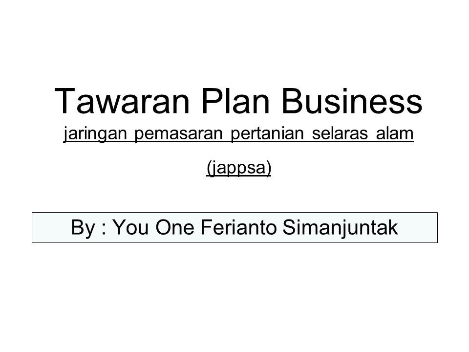 Tawaran Plan Business jaringan pemasaran pertanian selaras alam (jappsa) By : You One Ferianto Simanjuntak