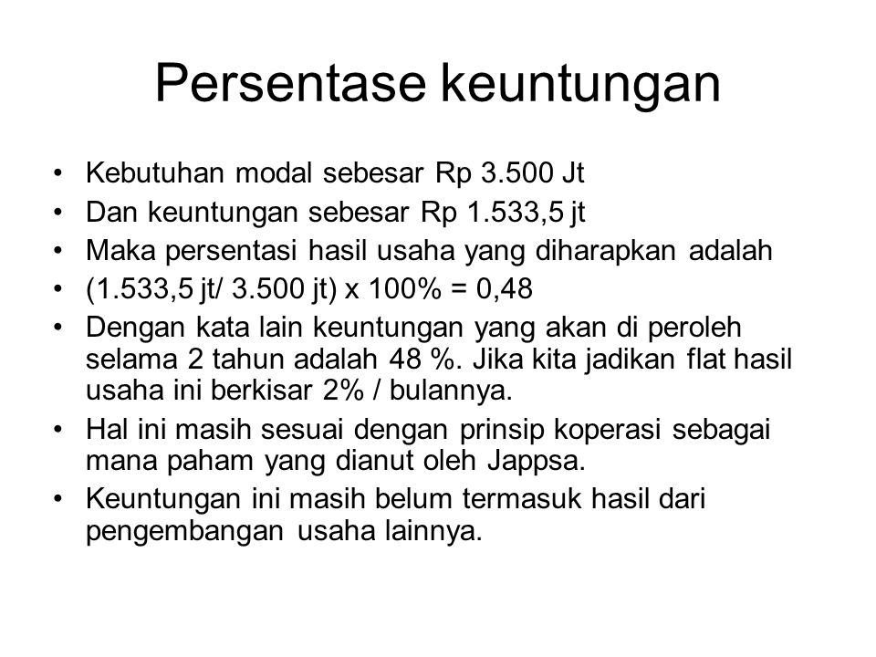 Persentase keuntungan Kebutuhan modal sebesar Rp 3.500 Jt Dan keuntungan sebesar Rp 1.533,5 jt Maka persentasi hasil usaha yang diharapkan adalah (1.5