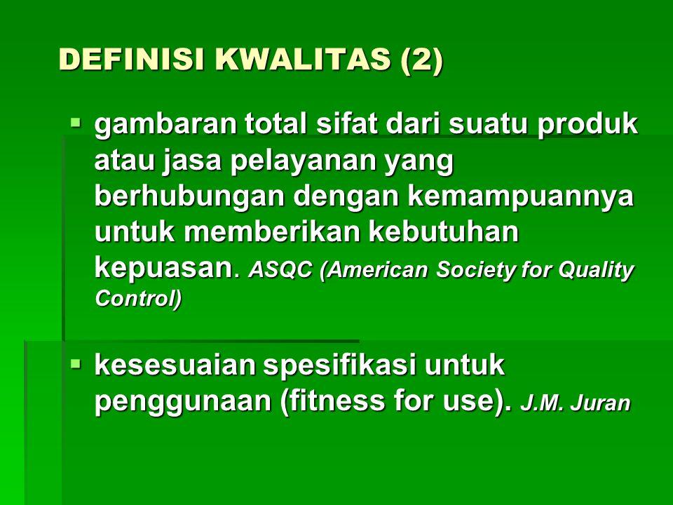 DEFINISI KWALITAS (2)  gambaran total sifat dari suatu produk atau jasa pelayanan yang berhubungan dengan kemampuannya untuk memberikan kebutuhan kepuasan.